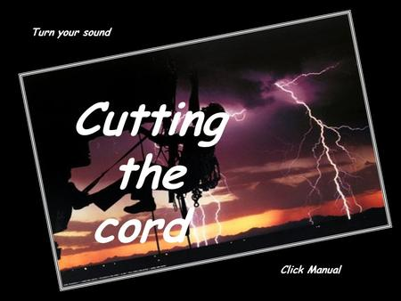 Cutting the cord Turn your sound Click Manual I t i s w e l l k n o w n i l l u s t r a t i o n a b o u t a c l i m b e r w h o, e a g e r t o c o n.
