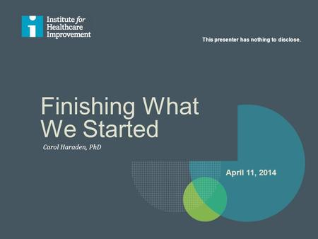 Finishing What We Started Carol Haraden, PhD This presenter has nothing to disclose. April 11, 2014.