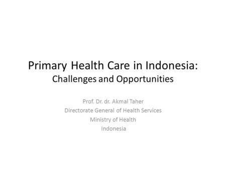 Primary Health Care in Indonesia: Challenges and Opportunities