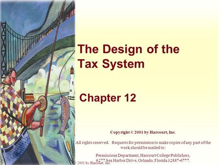 Harcourt, Inc. items and derived items copyright © 2001 by Harcourt, Inc. The Design of the Tax System Chapter 12 Copyright © 2001 by Harcourt, Inc. All.