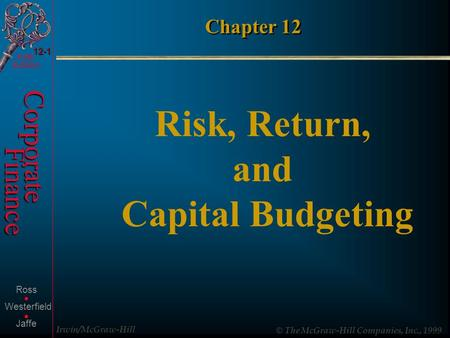 Irwin/McGraw-Hill © The McGraw-Hill Companies, Inc., 1999 Corporate Finance Fifth Edition Ross Jaffe Westerfield.. 12-1 Chapter 12 Risk, Return, and Capital.