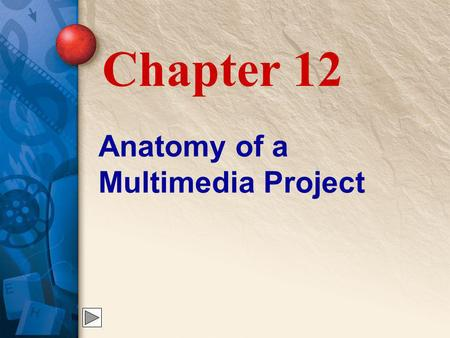 Anatomy of a Multimedia Project Chapter 12. 12 Defining a Project Several steps are required to define a multimedia project. They are: Meeting with the.