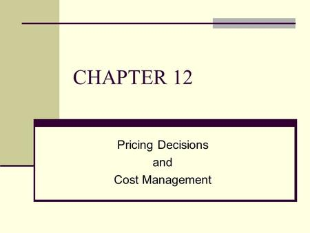 CHAPTER 12 Pricing Decisions and Cost Management.