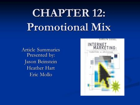 CHAPTER 12: Promotional Mix Article Summaries Presented by: Jason Beinstein Heather Hart Eric Mollo.