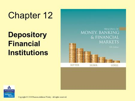 Copyright © 2009 Pearson Addison-Wesley. All rights reserved. Chapter 12 Depository Financial Institutions.