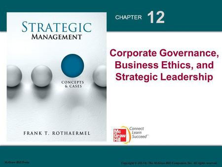 12 CHAPTER McGraw-Hill/Irwin Copyright © 2013 by The McGraw-Hill Companies, Inc. All rights reserved. Corporate Governance, Business Ethics, and Strategic.