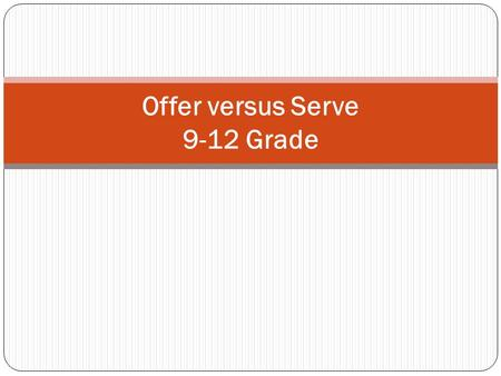 Offer versus Serve 9-12 Grade. Age-Grade Group 9-12 Offer versus Serve (OVS) is required for High School (grades 9-12) Five full components must be offered: