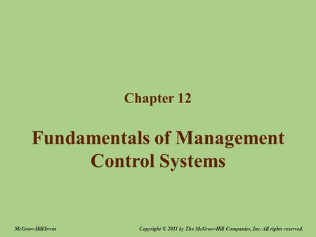 Fundamentals of Management Control Systems Chapter 12 Copyright © 2011 by The McGraw-Hill Companies, Inc. All rights reserved.McGraw-Hill/Irwin.
