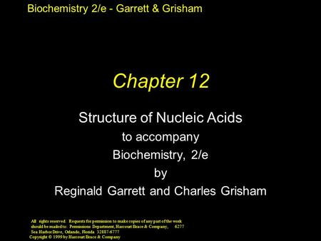 Biochemistry 2/e - Garrett & Grisham Copyright © 1999 by Harcourt Brace & Company Chapter 12 Structure of Nucleic Acids to accompany Biochemistry, 2/e.