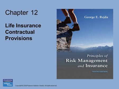 Copyright © 2008 Pearson Addison-Wesley. All rights reserved. Chapter 12 Life Insurance Contractual Provisions.