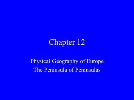Chapter 12 Physical Geography of Europe The Peninsula of Peninsulas.