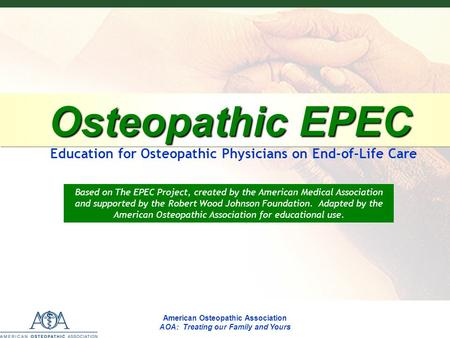 Osteopathic EPEC Osteopathic EPEC Education for Osteopathic Physicians on End-of-Life Care Based on The EPEC Project, created by the American Medical Association.