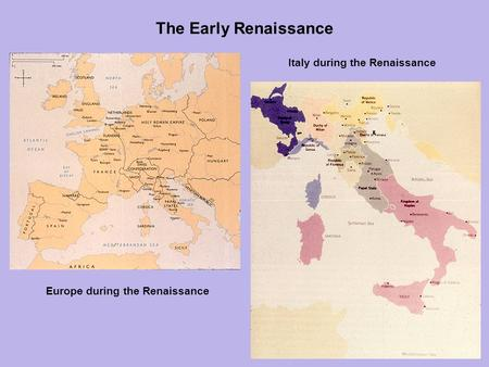 The Early Renaissance Europe during the Renaissance Italy during the Renaissance.