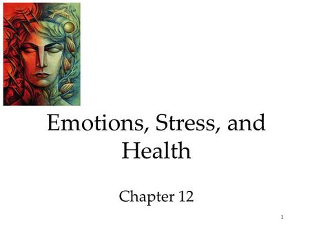 1 Emotions, Stress, and Health Chapter 12. 2 Emotions, Stress, and Health Theories of Emotion Embodied Emotion  Emotions and The Autonomic Nervous System.