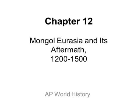 Chapter 12 Mongol Eurasia and Its Aftermath,