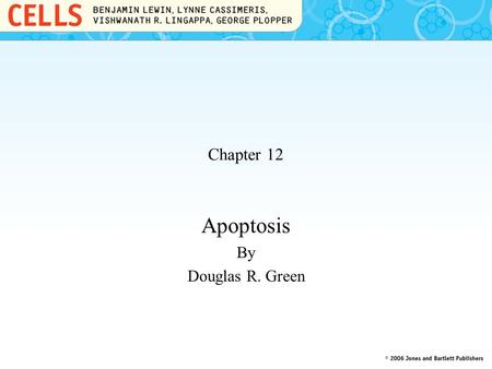 Chapter 12 Apoptosis By Douglas R. Green. 12.1 Introduction Programmed cell death is a developmental process that usually proceeds by apoptosis. Apoptosis.