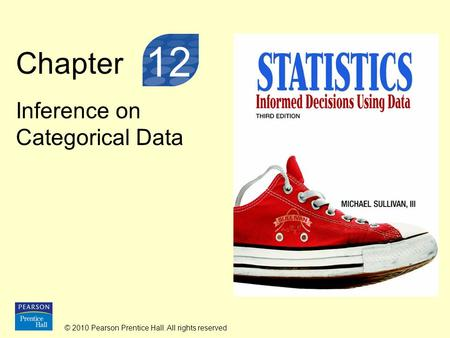 © 2010 Pearson Prentice Hall. All rights reserved Chapter Inference on Categorical Data 12.