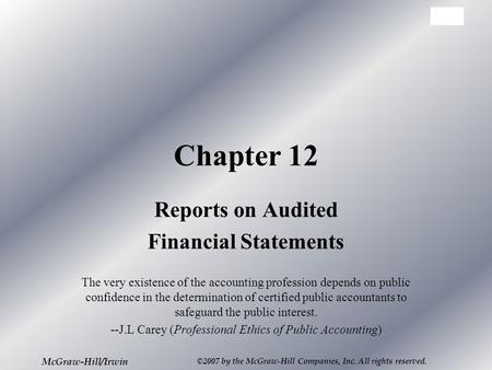 12-1 McGraw-Hill/Irwin ©2007 by the McGraw-Hill Companies, Inc. All rights reserved. Chapter 12 Reports on Audited Financial Statements The very existence.