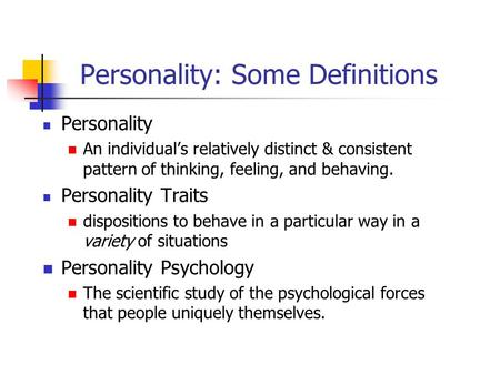 Personality: Some Definitions Personality An individual's relatively distinct & consistent pattern of thinking, feeling, and behaving. Personality Traits.