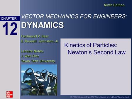 DYNAMICS VECTOR MECHANICS FOR ENGINEERS: DYNAMICS Ninth Edition Ferdinand P. Beer E. Russell Johnston, Jr. Lecture Notes: J. Walt Oler Texas Tech University.