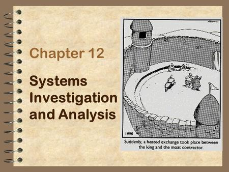 Chapter 12 Systems Investigation and Analysis. Chapter 12IS for management2 Participants in System Development Stakeholders Benefit from the systems develop-