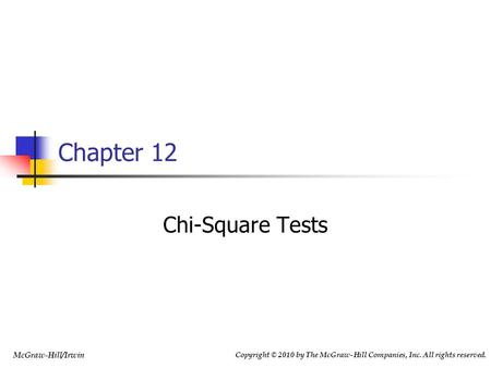 McGraw-Hill/Irwin Copyright © 2010 by The McGraw-Hill Companies, Inc. All rights reserved. Chi-Square Tests Chapter 12.