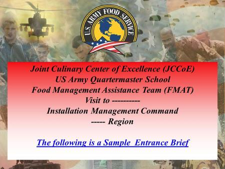 Joint Culinary Center of Excellence (JCCoE) US Army Quartermaster School Food Management Assistance Team (FMAT) Visit to ---------- Installation Management.