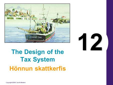 Copyright©2004 South-Western 12 The Design of the Tax System Hönnun skattkerfis.
