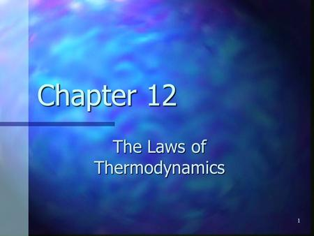1 Chapter 12 The Laws of Thermodynamics. 2 Work in Thermodynamic Processes – State Variables State of a system State of a system Description of the system.