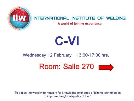 """To act as the worldwide network for knowledge exchange of joining technologies to improve the global quality of life."" C-VI Wednesday 12 February13:00-17:00."
