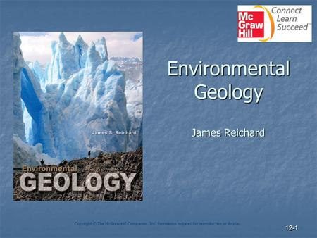 12-1 Environmental Geology James Reichard Copyright © The McGraw-Hill Companies, Inc. Permission required for reproduction or display.