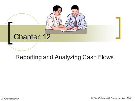 © The McGraw-Hill Companies, Inc., 2008 McGraw-Hill/Irwin Chapter 12 Reporting and Analyzing Cash Flows.