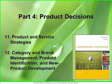 Copyright © 2006 by South-Western, a division of Thomson Learning, Inc. All rights reserved. Part 4: Product Decisions 11. Product and Service Strategies.