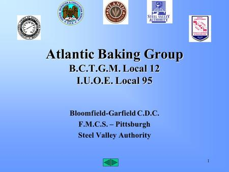 1 Atlantic Baking Group B.C.T.G.M. Local 12 I.U.O.E. Local 95 Bloomfield-Garfield C.D.C. F.M.C.S. – Pittsburgh Steel Valley Authority.