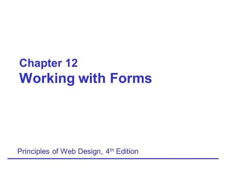 Chapter 12 Working with Forms Principles of Web Design, 4 th Edition.