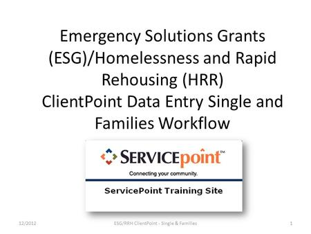 Emergency Solutions Grants (ESG)/Homelessness and Rapid Rehousing (HRR) ClientPoint Data Entry Single and Families Workflow 1ESG/RRH ClientPoint - Single.