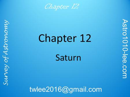 Survey of Astronomy Astro1010-lee.com Chapter 12 Saturn.