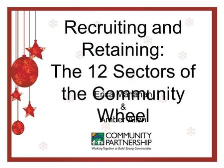 Recruiting and Retaining: The 12 Sectors of the Community Wheel Erica Manahan & Amber Allen.