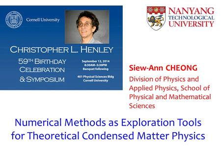 Numerical Methods as Exploration Tools for Theoretical Condensed Matter Physics Siew-Ann CHEONG Division of Physics and Applied Physics, School of Physical.