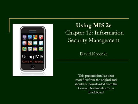 Using MIS 2e Chapter 12: Information Security <strong>Management</strong> David Kroenke