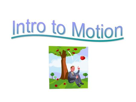 What is Motion? Motion: A change in position of an object compared to a reference point Motion involves all of the following: You fill in the blank!
