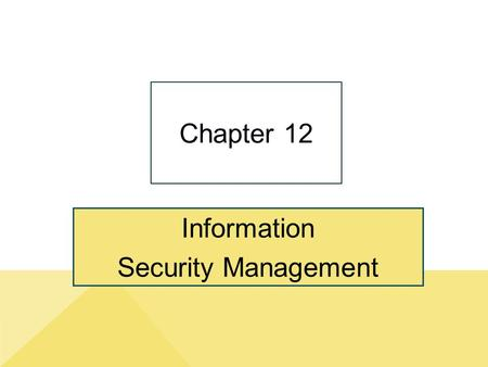 "Information Security Management Chapter 12. 12-2 ""We Have to Design It for Privacy and Security."" Copyright © 2014 Pearson Education, Inc. Publishing."