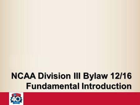 NCAA Division III Bylaw 12/16 Fundamental Introduction.