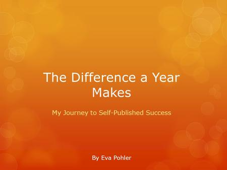 The Difference a Year Makes My Journey to Self-Published Success By Eva Pohler.