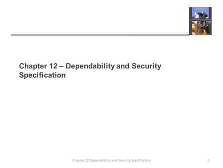 Chapter 12 – Dependability and Security Specification 1Chapter 12 Dependability and Security Specification.