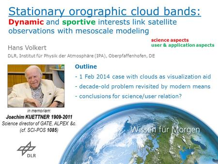 Stationary orographic cloud bands: Dynamic and sportive interests link satellite observations with mesoscale modeling Hans Volkert DLR, Institut für Physik.