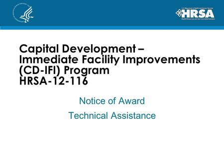 Capital Development – Immediate Facility Improvements (CD-IFI) Program HRSA-12-116 Notice of Award Technical Assistance.