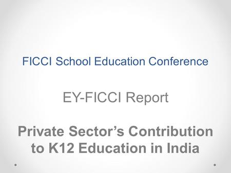 FICCI School Education Conference EY-FICCI Report Private Sector's Contribution to K12 Education in India.