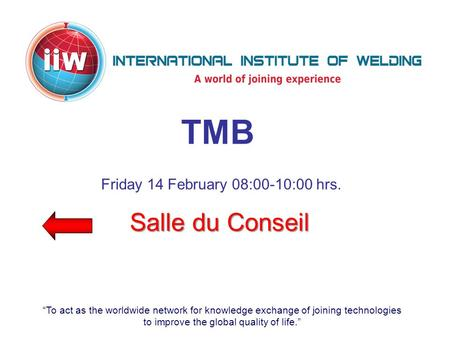 """To act as the worldwide network for knowledge exchange of joining technologies to improve the global quality of life."" TMB Salle du Conseil Friday 14."