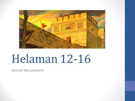 "Helaman 12-16 Samuel the Lamanite. Helaman 12-16 "" 'The only thing necessary for the triumph of evil is for good men to do nothing.' We need to raise."